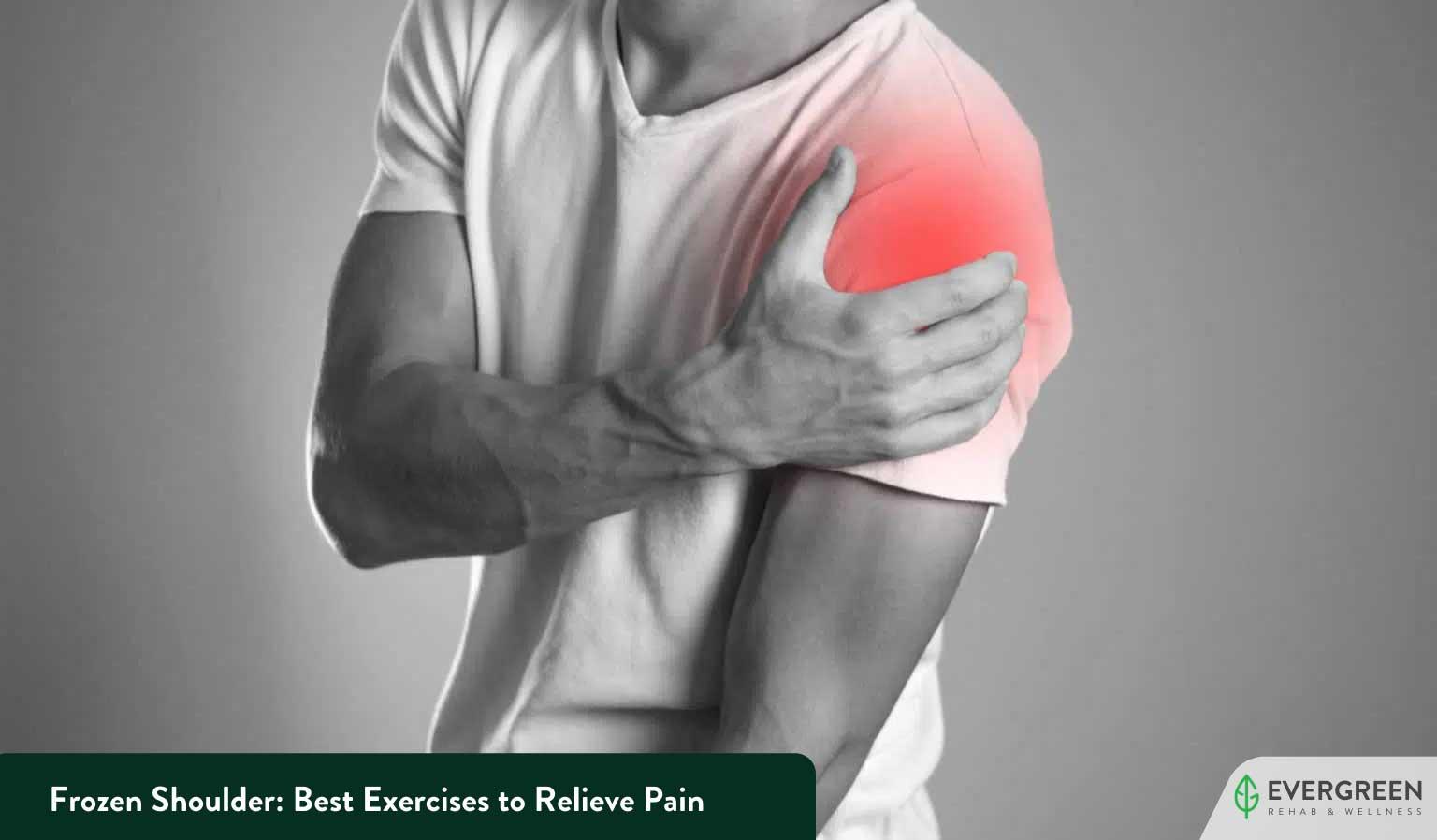 Frozen Shoulder: Best Exercises to Relieve Pain