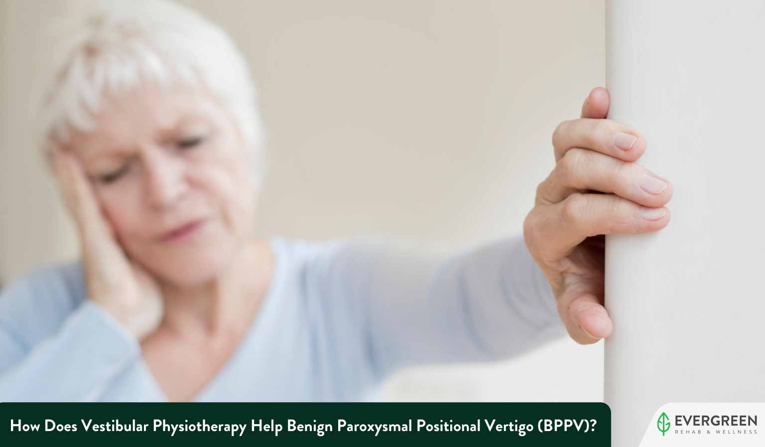 How Does Vestibular Physiotherapy Help Benign Paroxysmal Positional Vertigo (BPPV)?